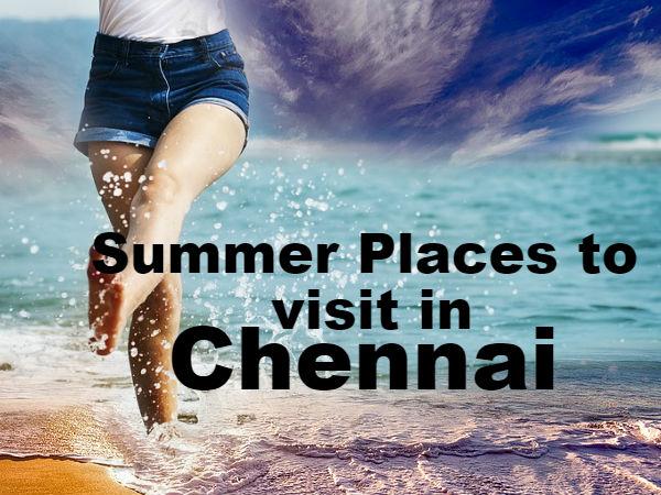 इन गर्मियों करें चेन्नई की इन खास जगहों की सैर